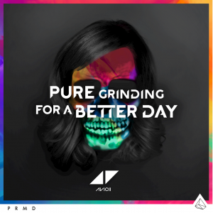"Avicii ""Pure Grinding / For a Better Day"""