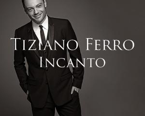 Tiziano-Ferro-Incanto