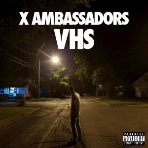 X-Ambassadors-VHS