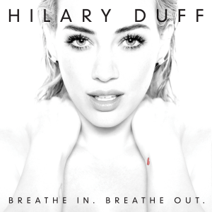 Hilary-Duff-Breathe-In.-Breathe-Out